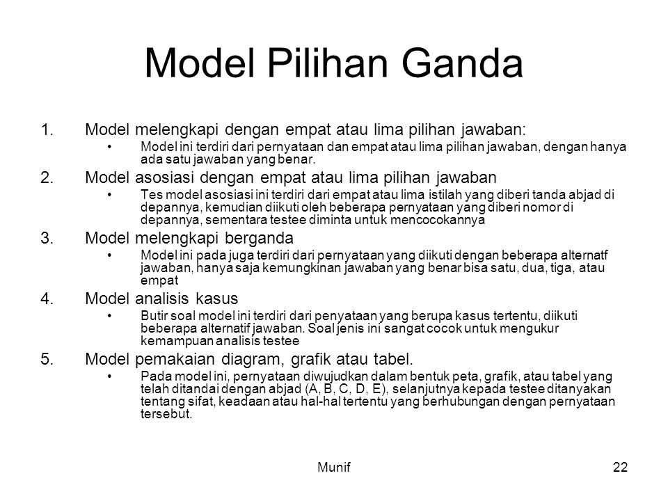 Munif22 Model Pilihan Ganda 1.Model melengkapi dengan empat atau lima pilihan jawaban: Model ini terdiri dari pernyataan dan empat atau lima pilihan j