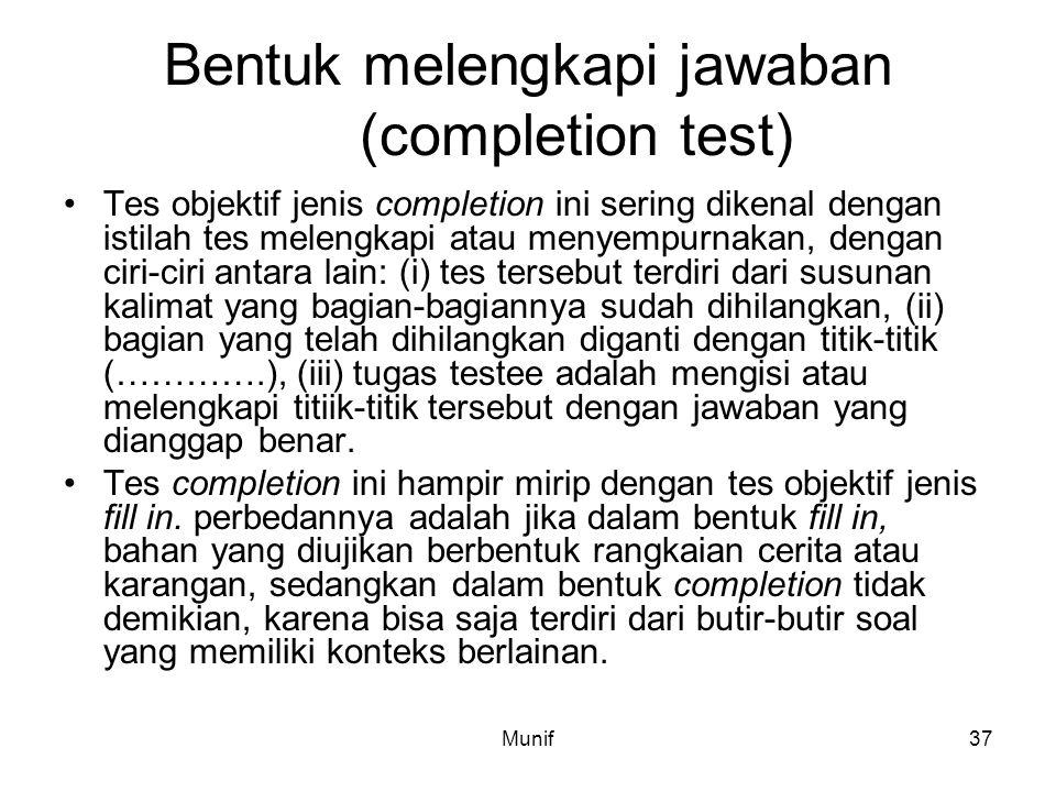 Munif37 Bentuk melengkapi jawaban (completion test) Tes objektif jenis completion ini sering dikenal dengan istilah tes melengkapi atau menyempurnakan