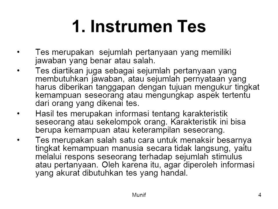 Munif4 1. Instrumen Tes Tes merupakan sejumlah pertanyaan yang memiliki jawaban yang benar atau salah. Tes diartikan juga sebagai sejumlah pertanyaan