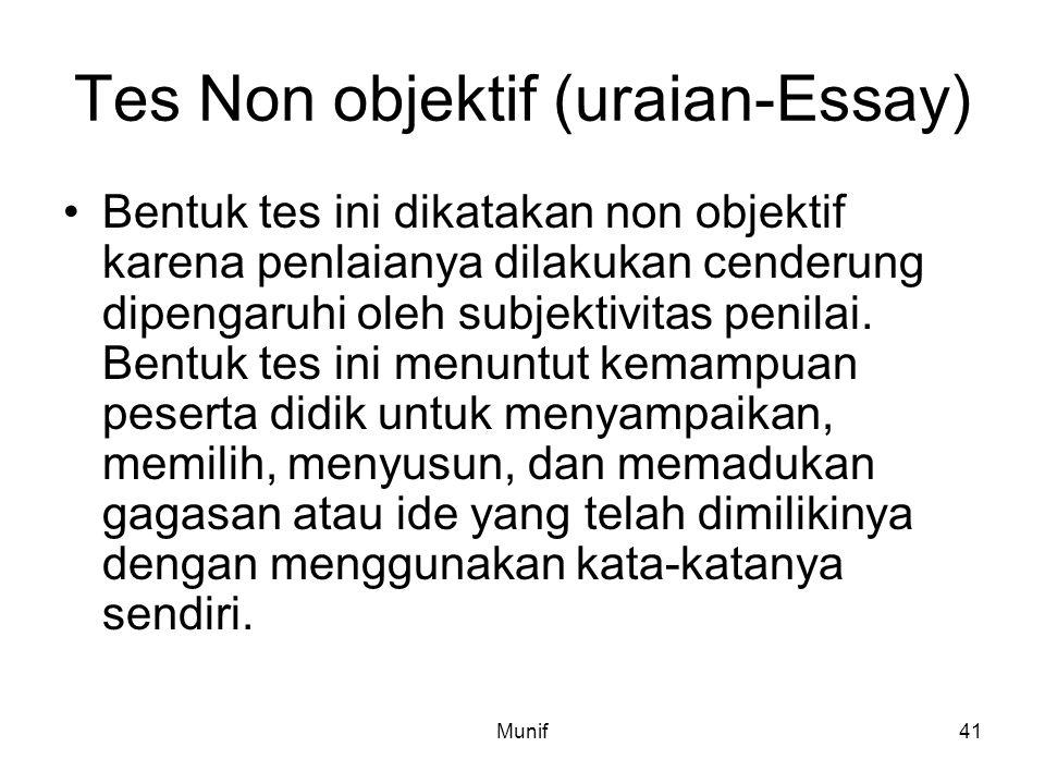Munif41 Tes Non objektif (uraian-Essay) Bentuk tes ini dikatakan non objektif karena penlaianya dilakukan cenderung dipengaruhi oleh subjektivitas pen