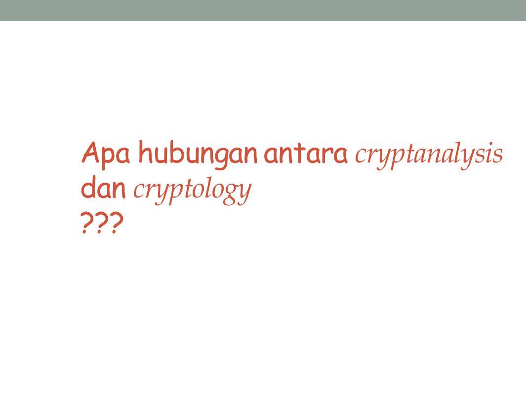 Apa hubungan antara cryptanalysis dan cryptology ???