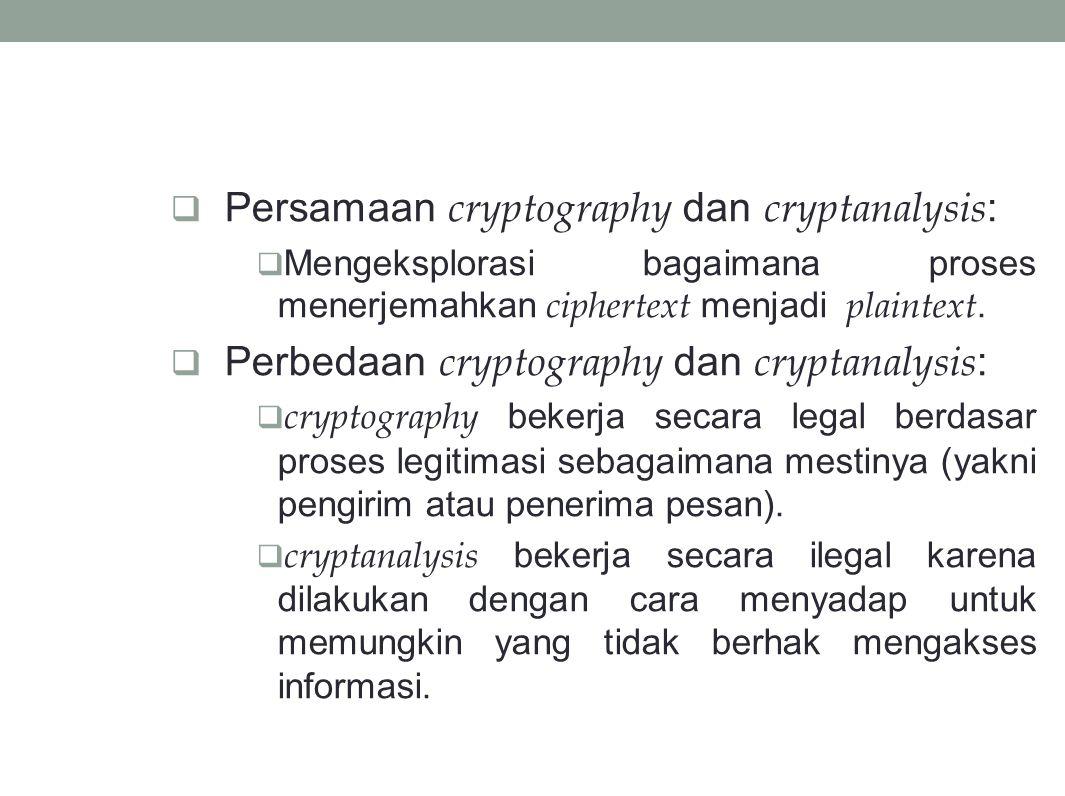  Persamaan cryptography dan cryptanalysis :  Mengeksplorasi bagaimana proses menerjemahkan ciphertext menjadi plaintext.  Perbedaan cryptography da