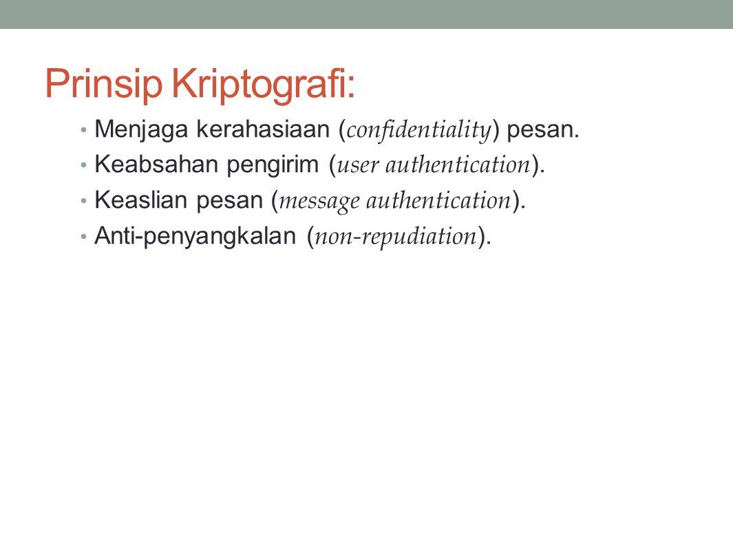 Prinsip Kriptografi: Menjaga kerahasiaan ( confidentiality ) pesan. Keabsahan pengirim ( user authentication ). Keaslian pesan ( message authenticatio