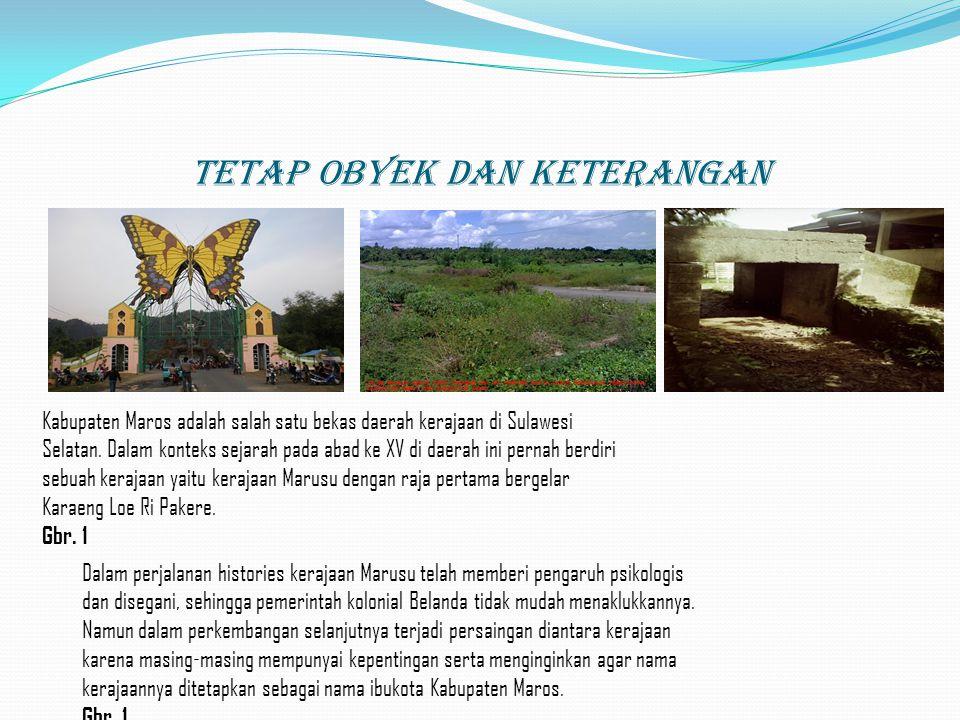 Tetap Obyek dan keterangan Kabupaten Maros adalah salah satu bekas daerah kerajaan di Sulawesi Selatan. Dalam konteks sejarah pada abad ke XV di daera