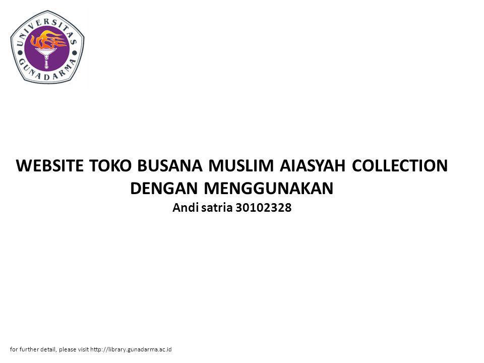 WEBSITE TOKO BUSANA MUSLIM AIASYAH COLLECTION DENGAN MENGGUNAKAN Andi satria 30102328 for further detail, please visit http://library.gunadarma.ac.id