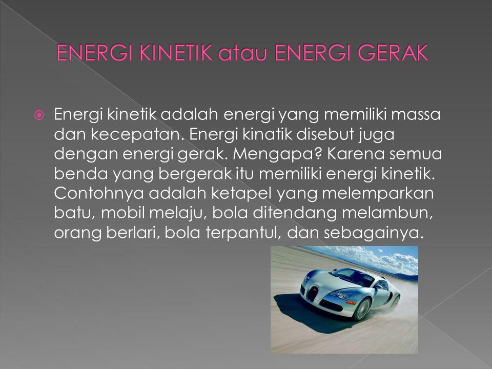  Energi kinetik adalah energi yang memiliki massa dan kecepatan.