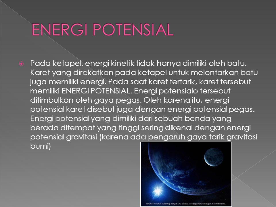  Pada ketapel, energi kinetik tidak hanya dimiliki oleh batu.