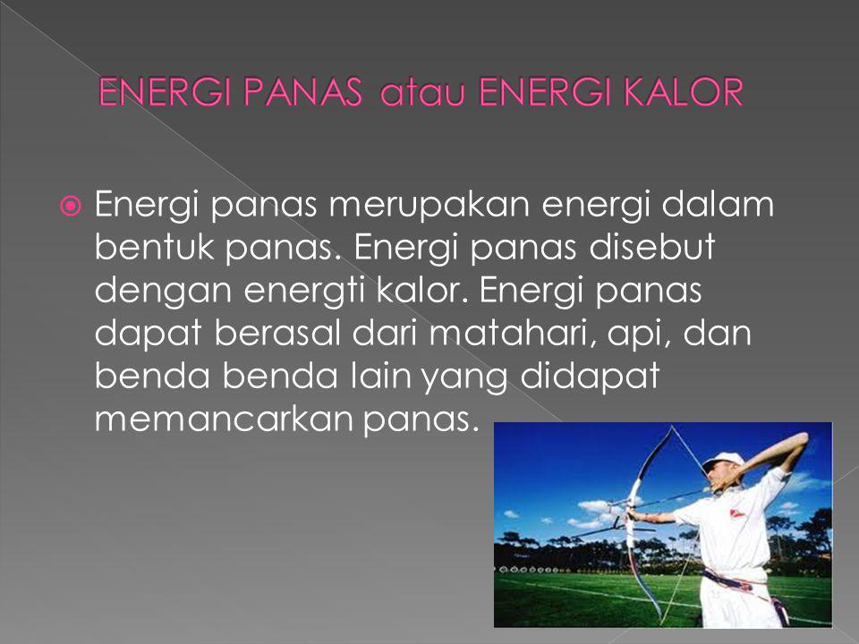  Energi panas merupakan energi dalam bentuk panas.