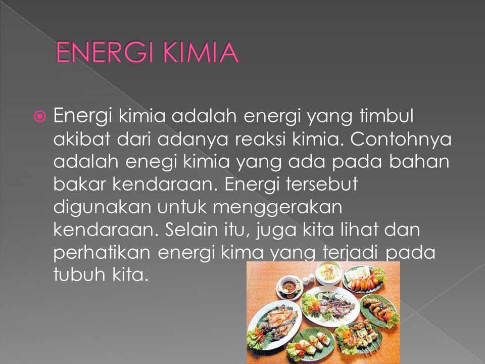  Energi kimia adalah energi yang timbul akibat dari adanya reaksi kimia.