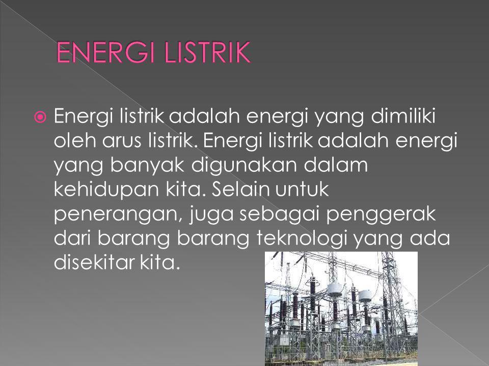  Energi listrik adalah energi yang dimiliki oleh arus listrik.