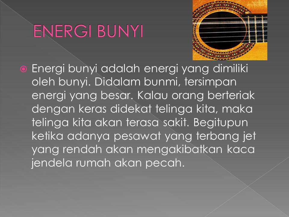  Energi bunyi adalah energi yang dimiliki oleh bunyi.