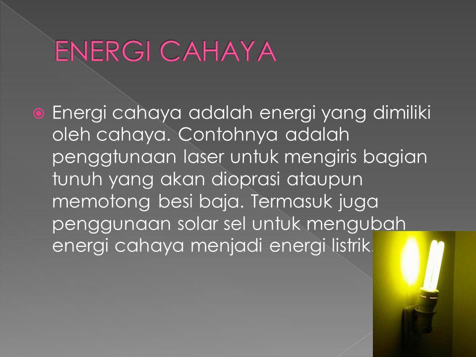  Energi cahaya adalah energi yang dimiliki oleh cahaya.