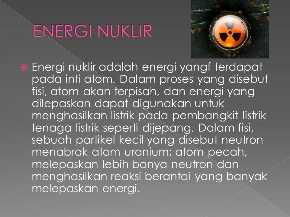  Energi nuklir adalah energi yangf terdapat pada inti atom.