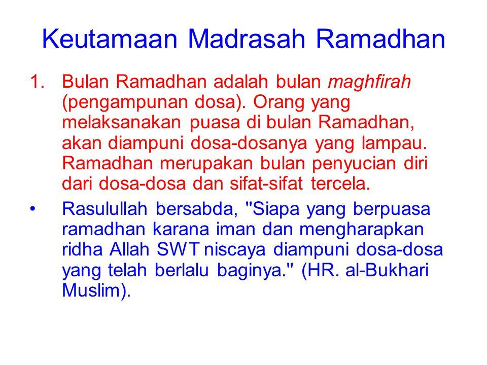 Keutamaan Madrasah Ramadhan 1.Bulan Ramadhan adalah bulan maghfirah (pengampunan dosa). Orang yang melaksanakan puasa di bulan Ramadhan, akan diampuni