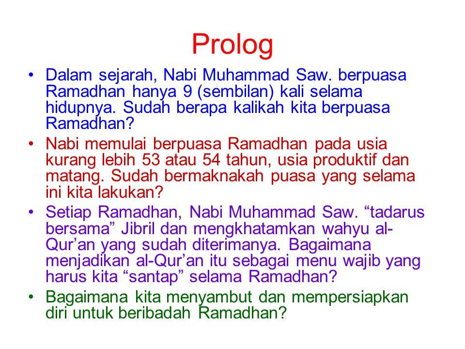 Prolog Dalam sejarah, Nabi Muhammad Saw. berpuasa Ramadhan hanya 9 (sembilan) kali selama hidupnya. Sudah berapa kalikah kita berpuasa Ramadhan? Nabi