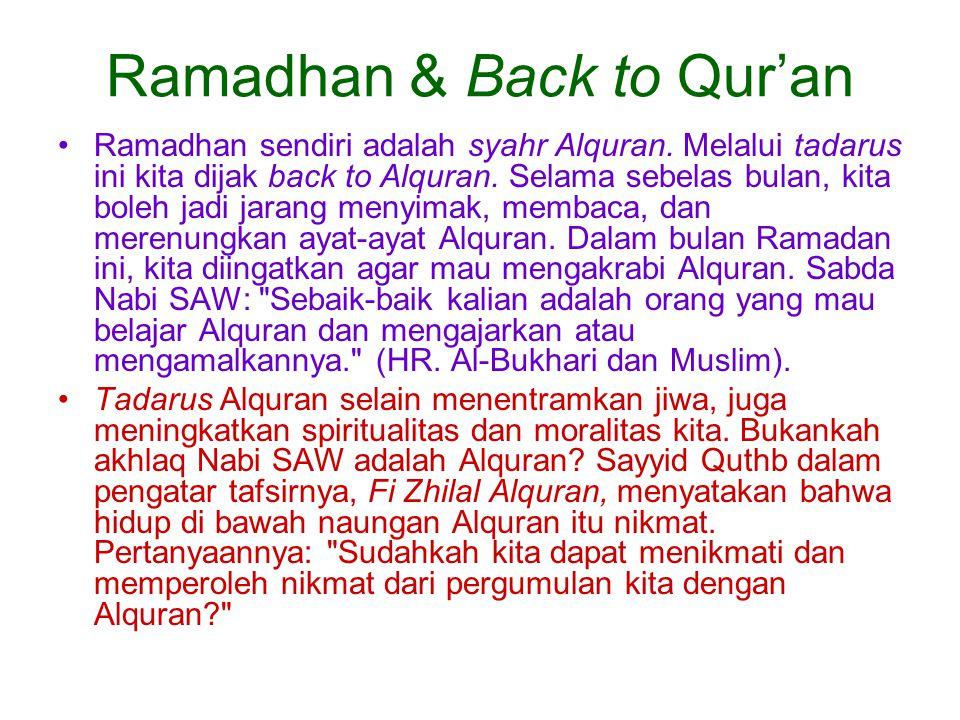 Ramadhan & Back to Qur'an Ramadhan sendiri adalah syahr Alquran. Melalui tadarus ini kita dijak back to Alquran. Selama sebelas bulan, kita boleh jadi