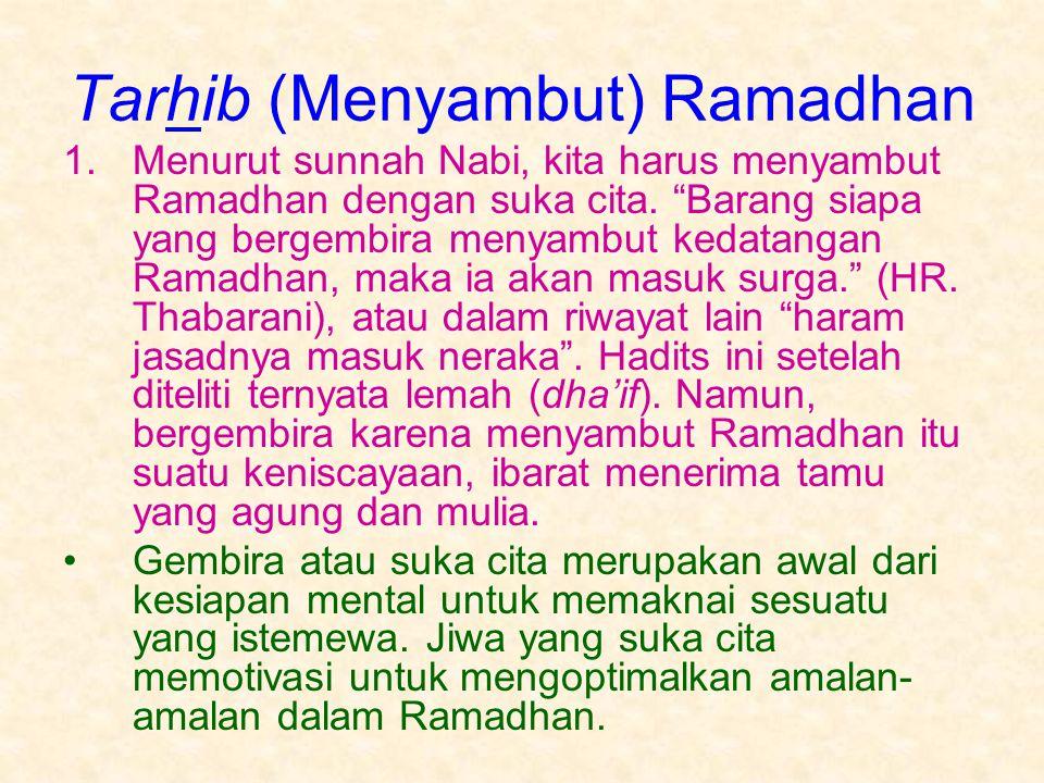 """Tarhib (Menyambut) Ramadhan 1.Menurut sunnah Nabi, kita harus menyambut Ramadhan dengan suka cita. """"Barang siapa yang bergembira menyambut kedatangan"""