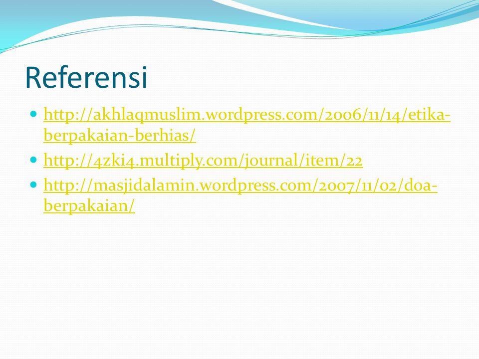 Referensi http://akhlaqmuslim.wordpress.com/2006/11/14/etika- berpakaian-berhias/ http://akhlaqmuslim.wordpress.com/2006/11/14/etika- berpakaian-berhias/ http://4zki4.multiply.com/journal/item/22 http://masjidalamin.wordpress.com/2007/11/02/doa- berpakaian/ http://masjidalamin.wordpress.com/2007/11/02/doa- berpakaian/