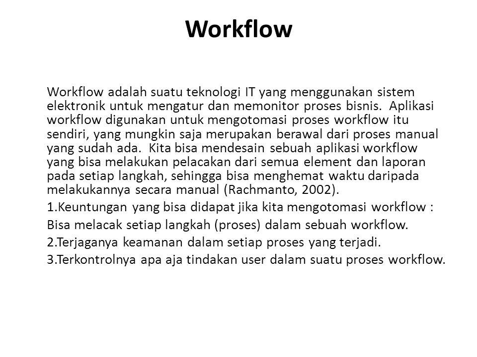 Workflow Workflow adalah suatu teknologi IT yang menggunakan sistem elektronik untuk mengatur dan memonitor proses bisnis.