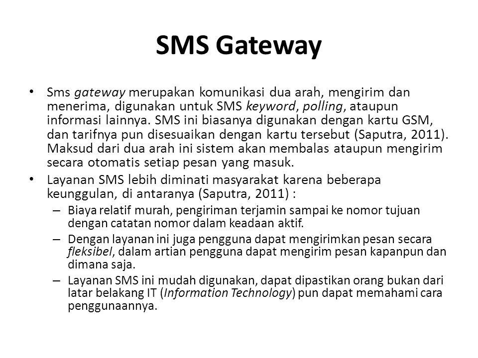 SMS Gateway Sms gateway merupakan komunikasi dua arah, mengirim dan menerima, digunakan untuk SMS keyword, polling, ataupun informasi lainnya.