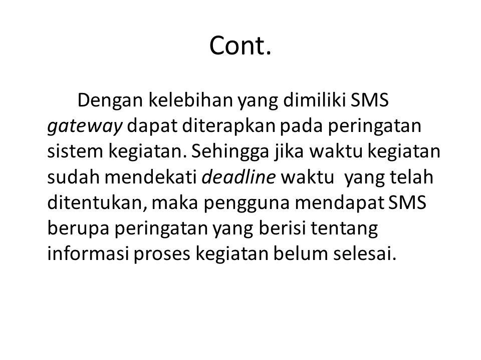 Cont. Dengan kelebihan yang dimiliki SMS gateway dapat diterapkan pada peringatan sistem kegiatan.