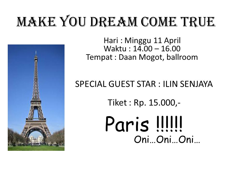 MAKE YOU DREAM COME TRUE Hari : Minggu 11 April Waktu : 14.00 – 16.00 Tempat : Daan Mogot, ballroom SPECIAL GUEST STAR : ILIN SENJAYA Tiket : Rp. 15.0