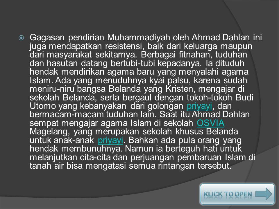  Gagasan pendirian Muhammadiyah oleh Ahmad Dahlan ini juga mendapatkan resistensi, baik dari keluarga maupun dari masyarakat sekitarnya.