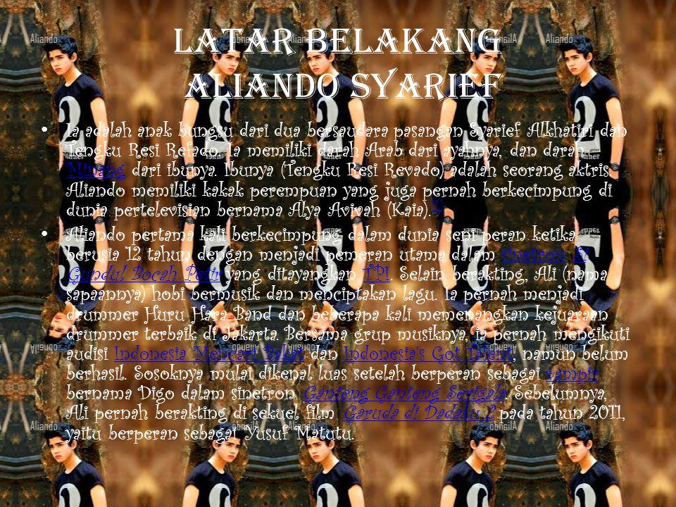 LATAR BELAKANG ALIANDO SYARIEF Ia adalah anak bungsu dari dua bersaudara pasangan Syarief Alkhatiri dan Tengku Resi Refado. Ia memiliki darah Arab dar
