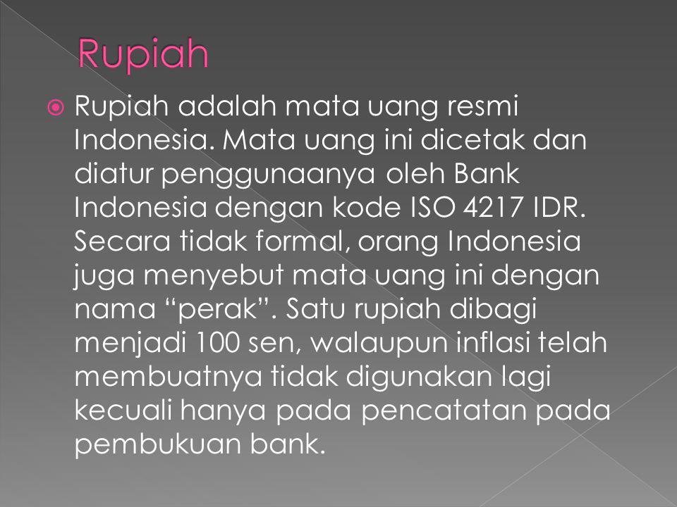  Rupiah adalah mata uang resmi Indonesia. Mata uang ini dicetak dan diatur penggunaanya oleh Bank Indonesia dengan kode ISO 4217 IDR. Secara tidak fo