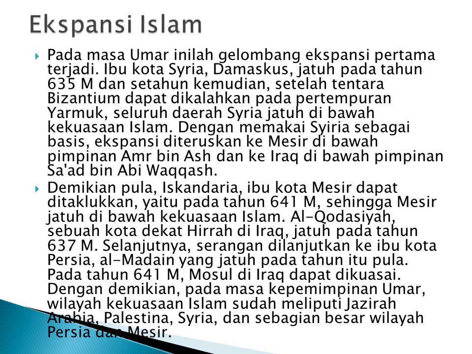  Pada masa Umar inilah gelombang ekspansi pertama terjadi.