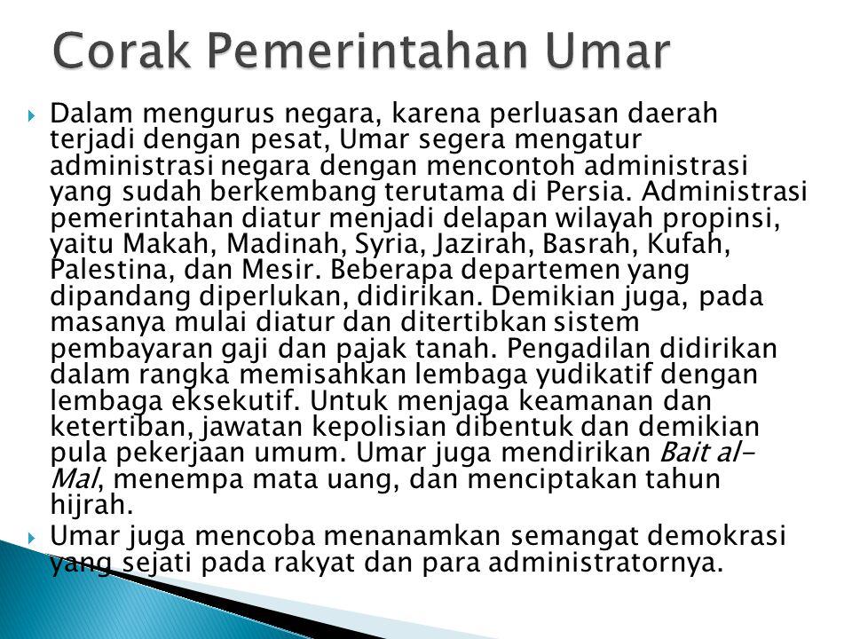 Dalam mengurus negara, karena perluasan daerah terjadi dengan pesat, Umar segera mengatur administrasi negara dengan mencontoh administrasi yang sudah berkembang terutama di Persia.