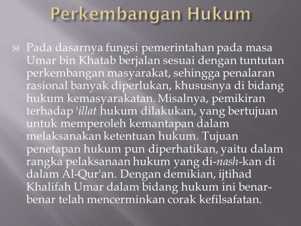  Pada dasarnya fungsi pemerintahan pada masa Umar bin Khatab berjalan sesuai dengan tuntutan perkembangan masyarakat, sehingga penalaran rasional banyak diperlukan, khususnya di bidang hukum kemasyarakatan.