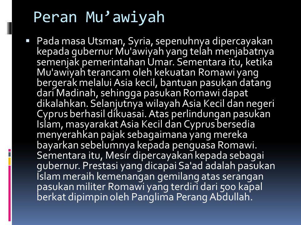 Peran Mu'awiyah  Pada masa Utsman, Syria, sepenuhnya dipercayakan kepada gubernur Mu awiyah yang telah menjabatnya semenjak pemerintahan Umar.