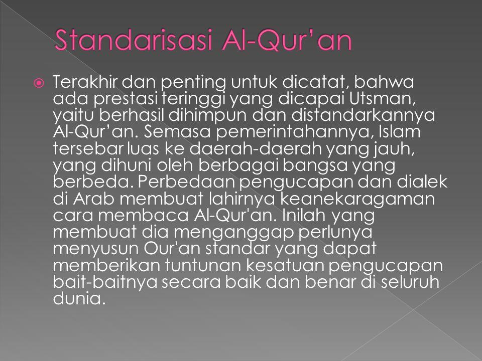  Terakhir dan penting untuk dicatat, bahwa ada prestasi teringgi yang dicapai Utsman, yaitu berhasil dihimpun dan distandarkannya Al-Qur'an.