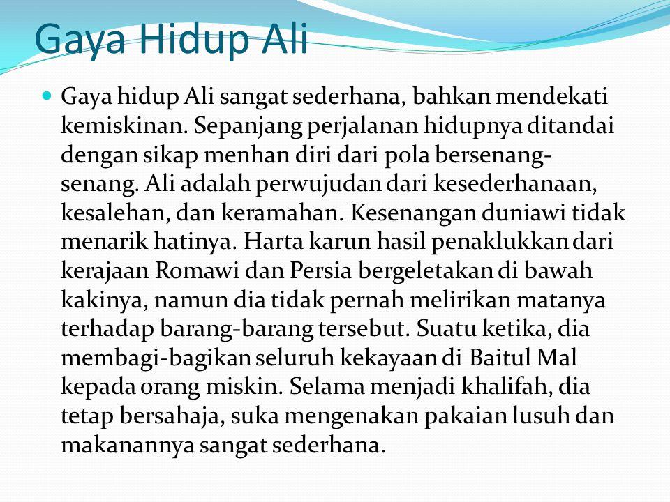 Gaya Hidup Ali Gaya hidup Ali sangat sederhana, bahkan mendekati kemiskinan.