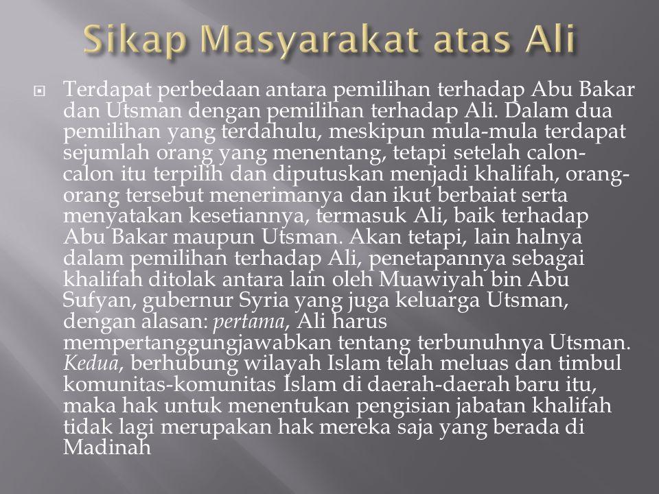  Terdapat perbedaan antara pemilihan terhadap Abu Bakar dan Utsman dengan pemilihan terhadap Ali.