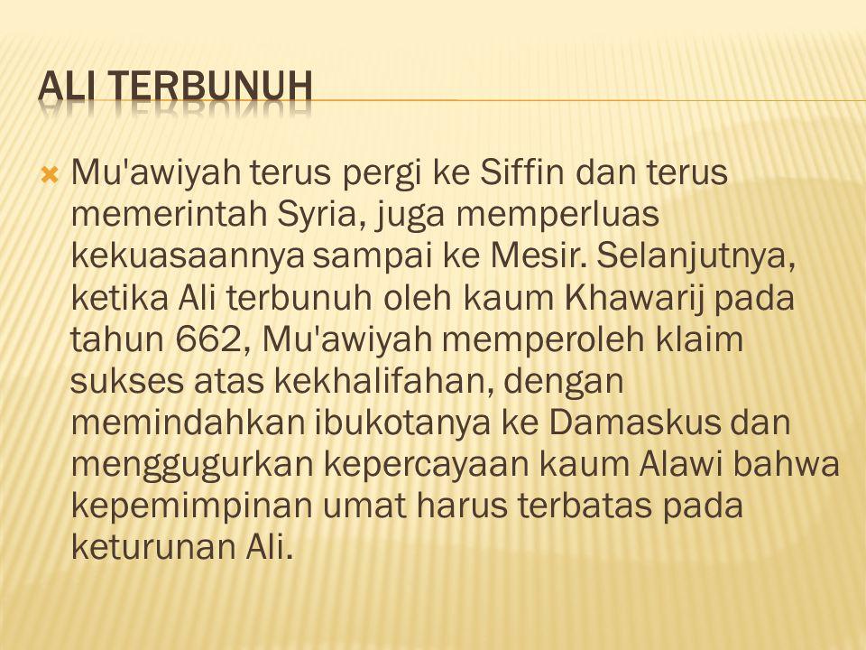  Mu awiyah terus pergi ke Siffin dan terus memerintah Syria, juga memperluas kekuasaannya sampai ke Mesir.