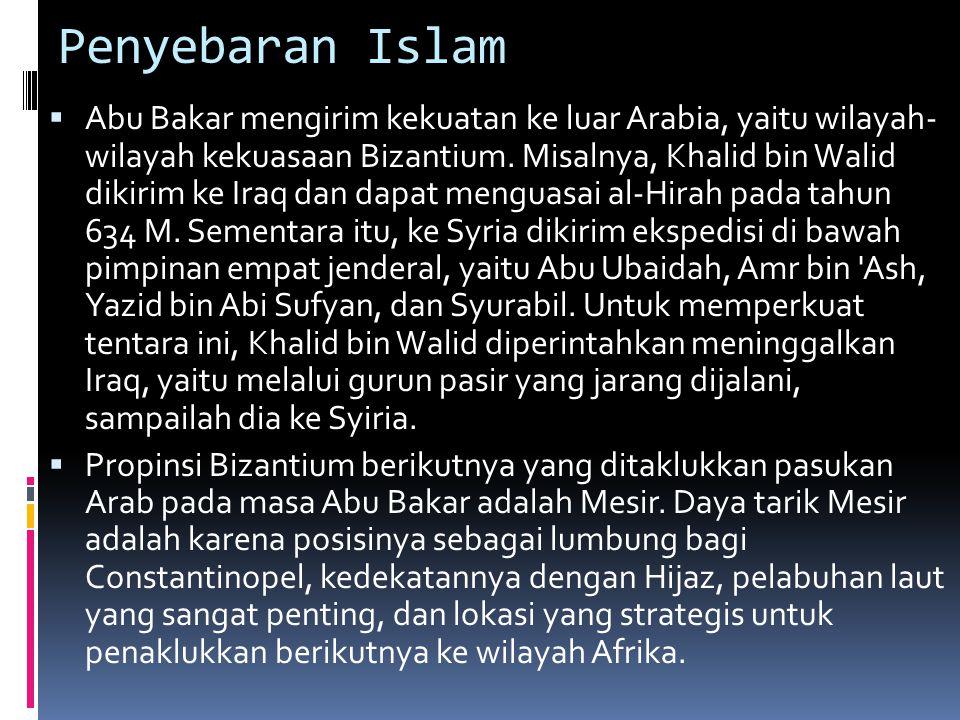 Penyebaran Islam  Abu Bakar mengirim kekuatan ke luar Arabia, yaitu wilayah- wilayah kekuasaan Bizantium.