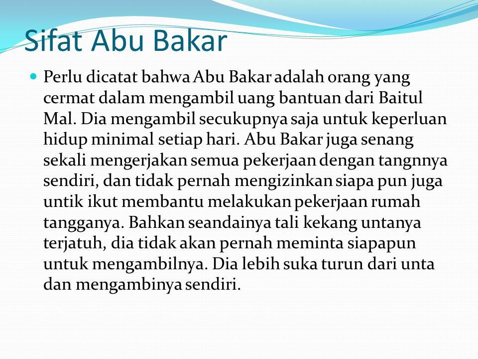 Sifat Abu Bakar Perlu dicatat bahwa Abu Bakar adalah orang yang cermat dalam mengambil uang bantuan dari Baitul Mal.