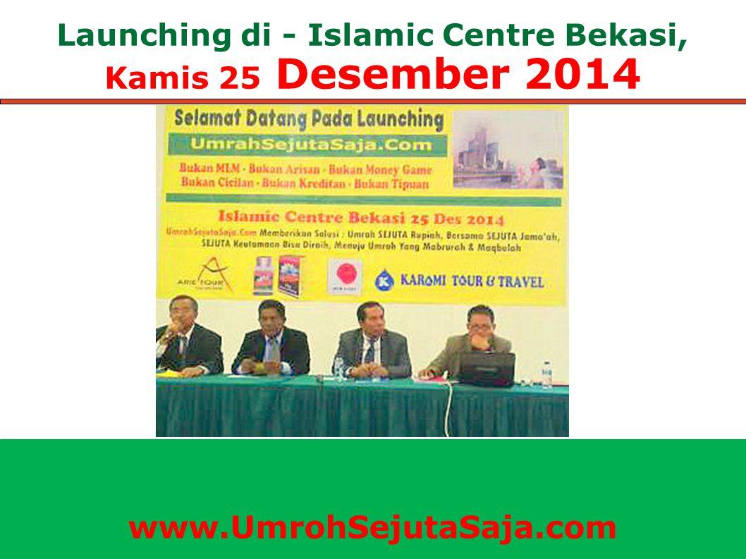 Launching di - Islamic Centre Bekasi, Kamis 25 Desember 2014 www.UmrohSejutaSaja.com