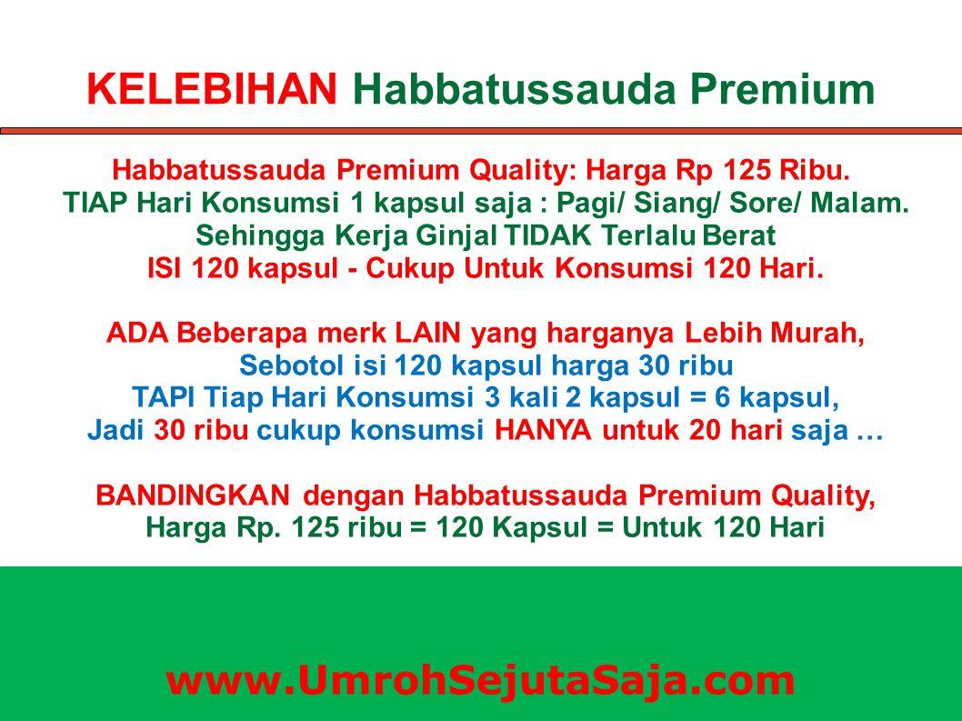 KELEBIHAN Habbatussauda Premium Habbatussauda Premium Quality: Harga Rp 125 Ribu. TIAP Hari Konsumsi 1 kapsul saja : Pagi/ Siang/ Sore/ Malam. Sehingg