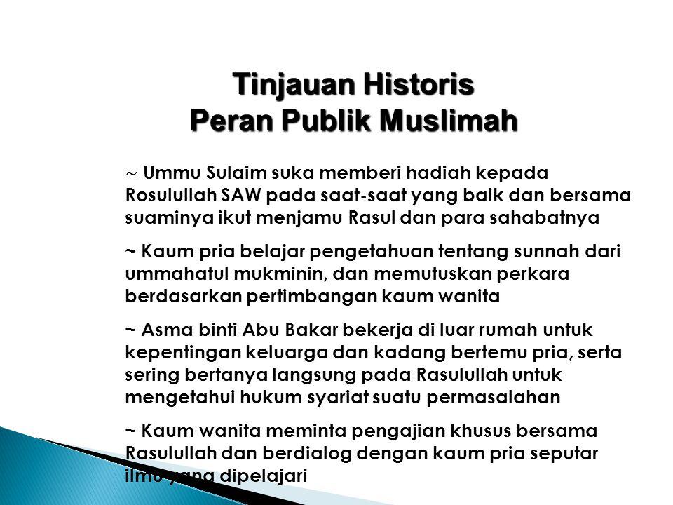 Tinjauan Historis Peran Publik Muslimah ~ Ummu Sulaim suka memberi hadiah kepada Rosulullah SAW pada saat-saat yang baik dan bersama suaminya ikut men