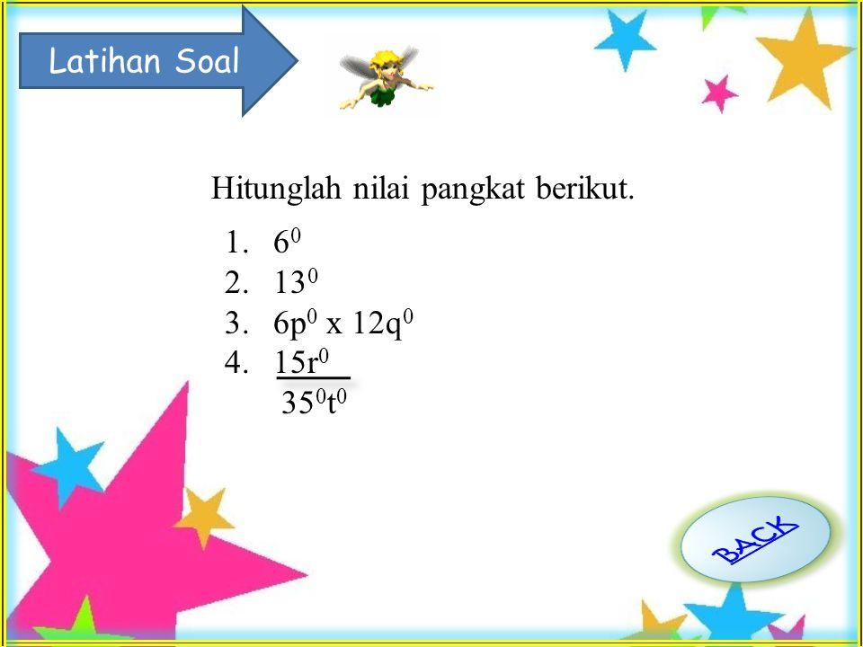 Contoh Soal Hitunglah perpangkatan-perpangkatan berikut. a. (5) 0 b. (12) 0 c. (25) 0 d. 34 a 2 b 0 Penyelesaian : a. (5) 0 =... 1 b. (25) 0 = 1... c.