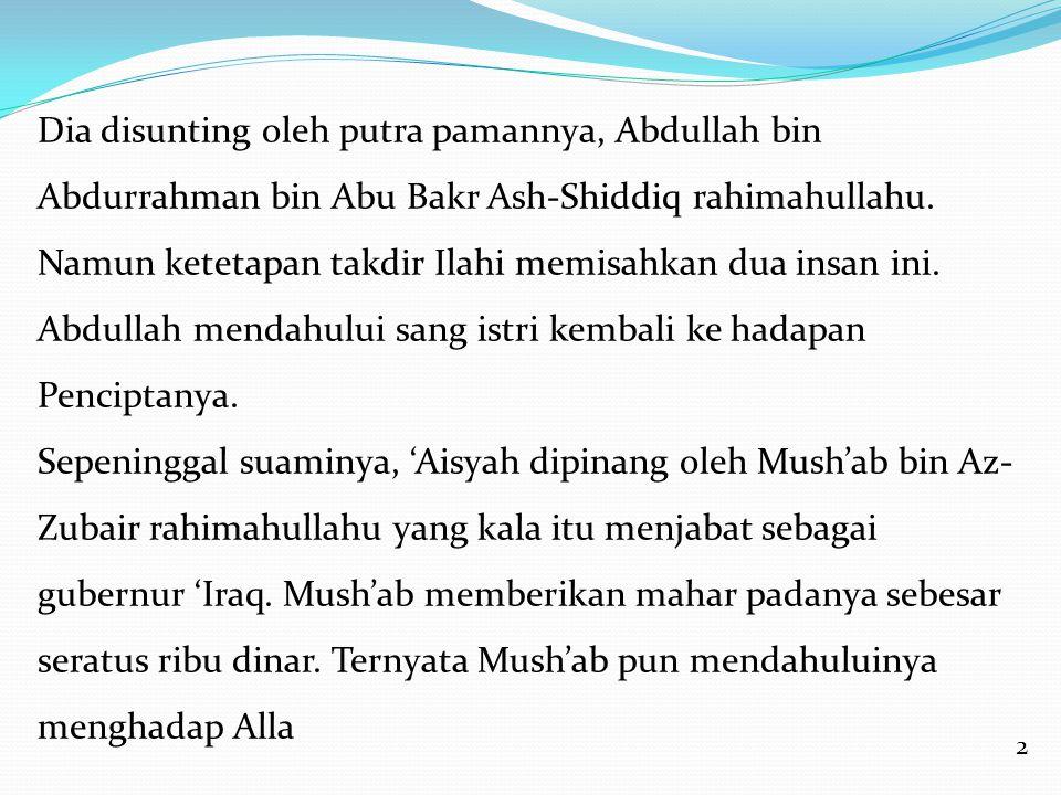 2 Dia disunting oleh putra pamannya, Abdullah bin Abdurrahman bin Abu Bakr Ash-Shiddiq rahimahullahu. Namun ketetapan takdir Ilahi memisahkan dua insa