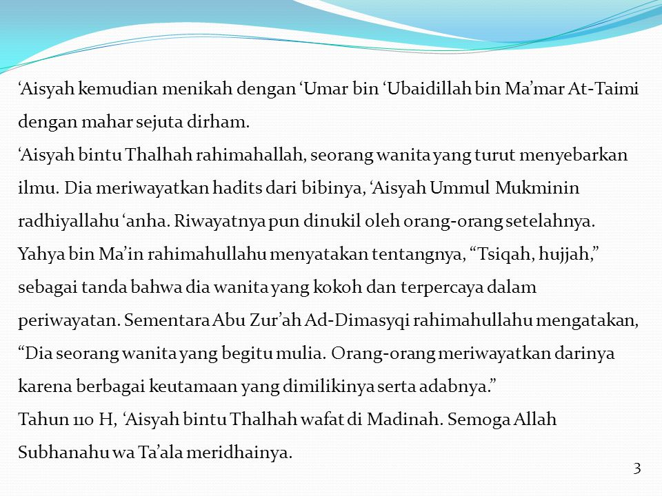3 'Aisyah kemudian menikah dengan 'Umar bin 'Ubaidillah bin Ma'mar At-Taimi dengan mahar sejuta dirham. 'Aisyah bintu Thalhah rahimahallah, seorang wa