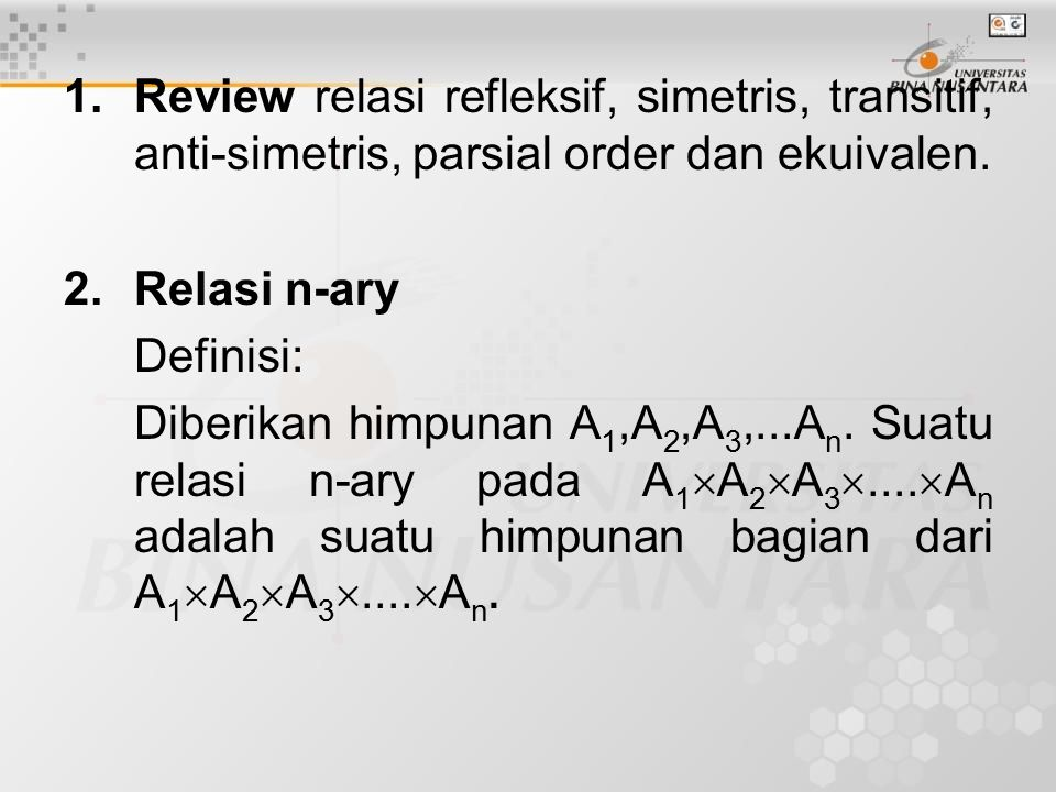 1.Review relasi refleksif, simetris, transitif, anti-simetris, parsial order dan ekuivalen.