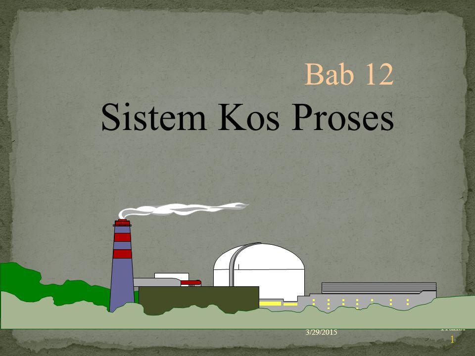 3/29/2015 Transi 1 Bab 12 Sistem Kos Proses