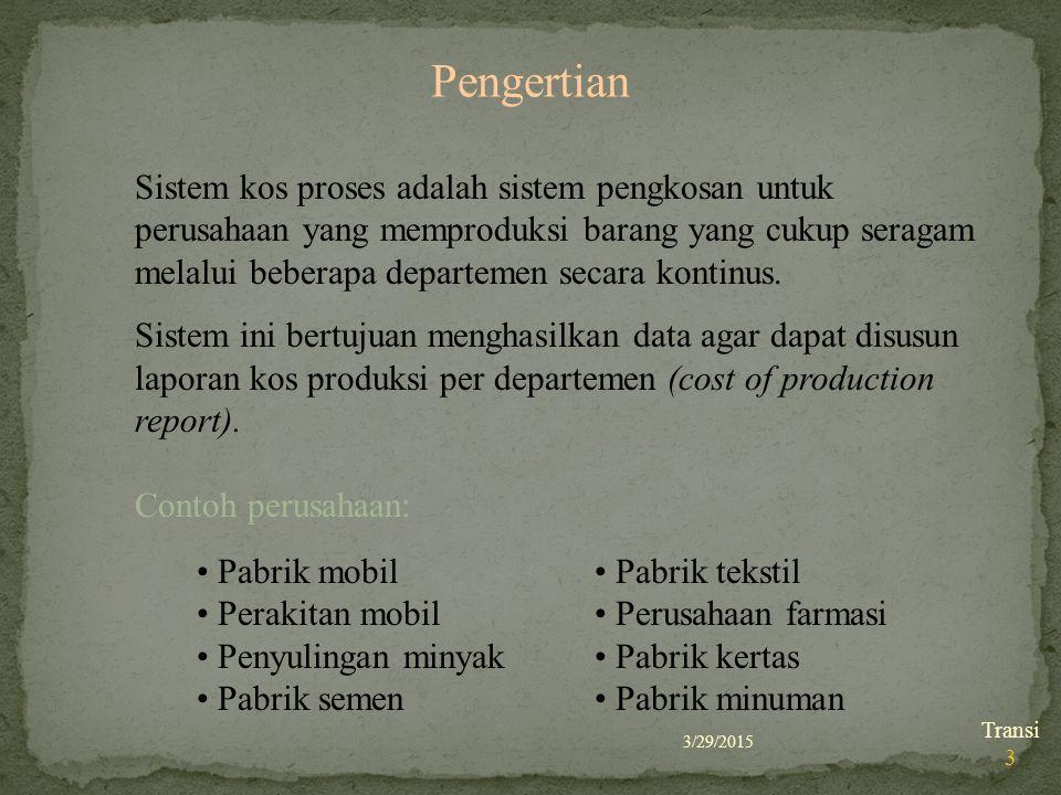 3/29/2015 Transi 3 Pengertian Pabrik mobil Perakitan mobil Penyulingan minyak Pabrik semen Sistem kos proses adalah sistem pengkosan untuk perusahaan