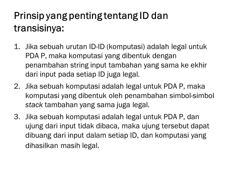 Prinsip yang penting tentang ID dan transisinya: 1.Jika sebuah urutan ID-ID (komputasi) adalah legal untuk PDA P, maka komputasi yang dibentuk dengan