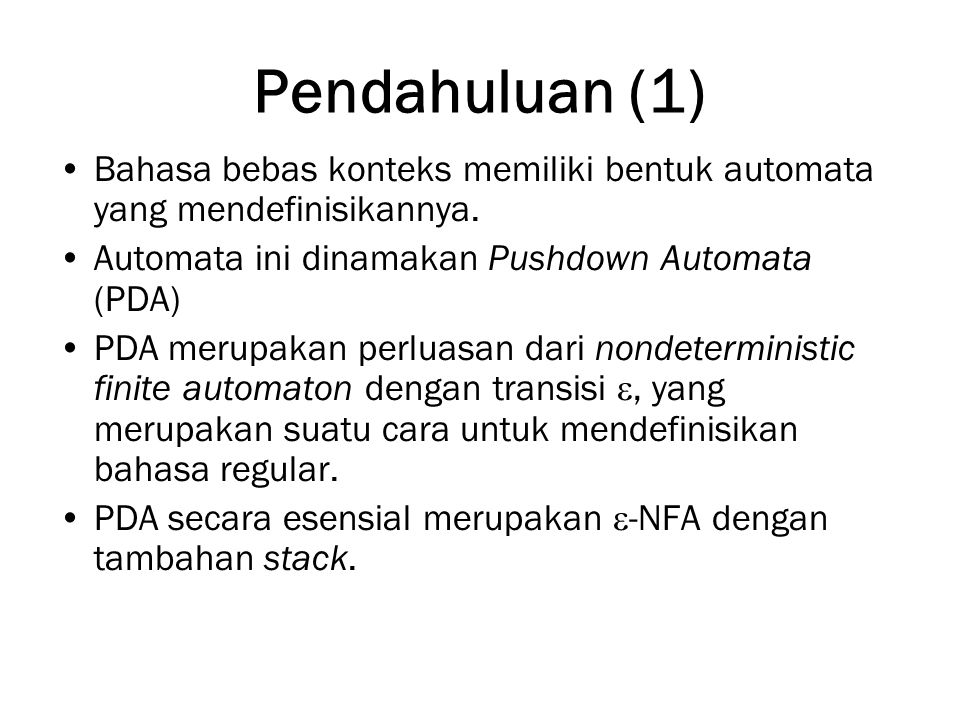 Pendahuluan (1) Bahasa bebas konteks memiliki bentuk automata yang mendefinisikannya. Automata ini dinamakan Pushdown Automata (PDA) PDA merupakan per